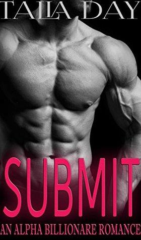 Submit (An Alpha Billionaire Romance): An Alpha Billionaire Romance Talia Day