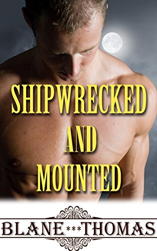 Shipwrecked And Mounted (Gay Shifter Paranormal Romance)  by  Blane Thomas