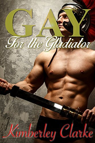 Gay For The Gladiator: MMM Historical Roman Gay Menage Erotica  by  Kimberley Clarke