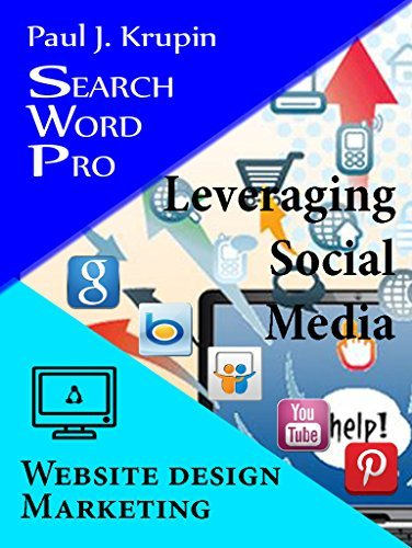 Website Design Marketing - Search Word Pro - Leveraging Social Media: Leveraging Social Media Paul J. Krupin