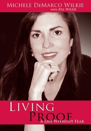 Living Proof: A Life Without Fear  by  Michele Demarco Wilkie