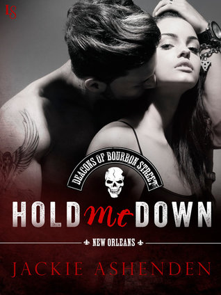 Hold Me Down (The Deacons of Bourbon Street, #3) Jackie Ashenden