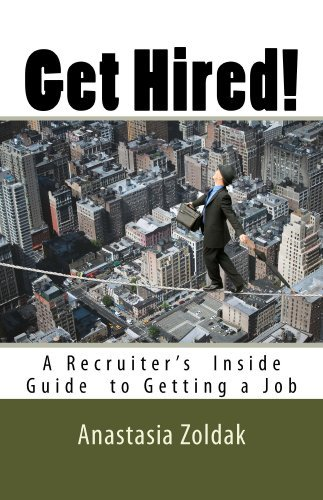 Get Hired! A Recruiters Inside Guide To Getting a Job  by  Anastasia Zoldak