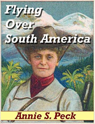 Flying Over South America: Twenty thousand Miles  by  air by Annie Peck