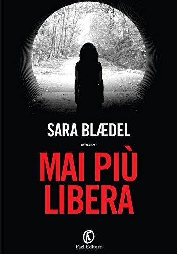 Mai più libera Sara Blaedel