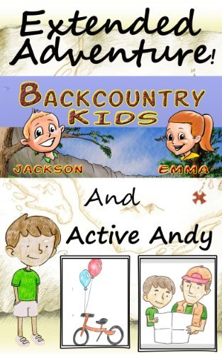 Extended Adventure: The Backcountry Kids and Active Andy Darin Letzring