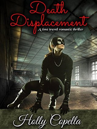 Death Displacement: A time travel romantic thriller Holly Copella