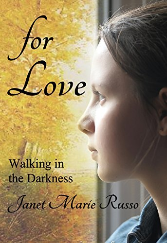 for Love: Walking in the Darkness Janet Marie Russo