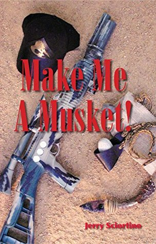 Make Me A Musket!  by  Jerry Sciortino
