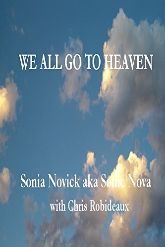 We All Go to Heaven: When We Stop Creating Our Own Hells  by  Sonia Novick