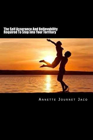 The Self Assurance And Believability Required To Step Into Your Territory  by  Annette Jaco