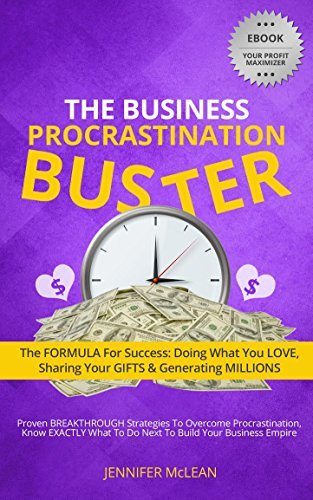 The Business Procrastination Buster: The FORMULA for Success: Doing What You Love, Sharing Your Gifts and Generating Millions.  by  Jennifer Mclean