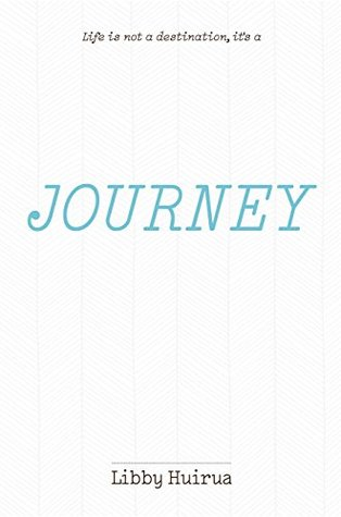 Journey: Life is not a destination, its a Libby Huirua