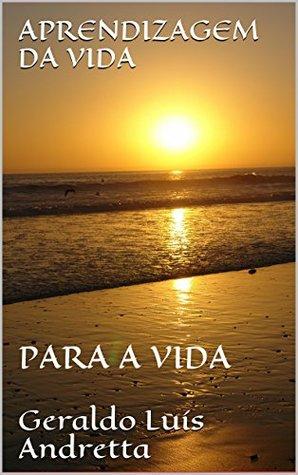 Aprendizagem da Vida: Para a Vida  by  Geraldo Luís Andretta