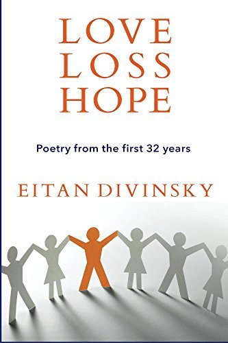 Love, Loss, Hope: Poetry From the First 32 Years  by  Eitan Divinsky