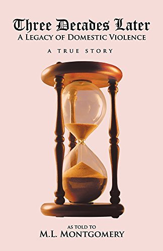 Three Decades Later: A Legacy of Domestic Violence  by  M.L. Montgomery