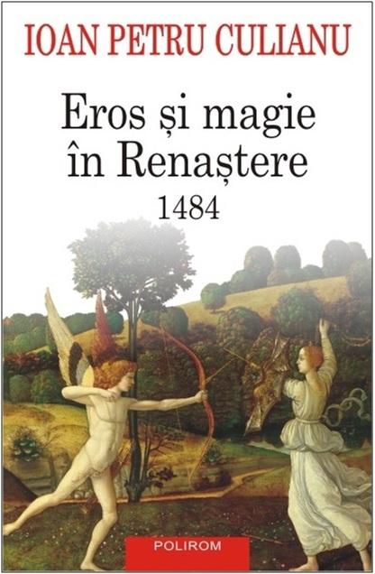 Eros și magie în Renaștere: 1484  by  Ioan Petru Culianu