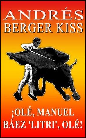 ¡OLÉ, MANUEL BÁEZ LITRI, OLÉ!  by  Andres Berger Kiss