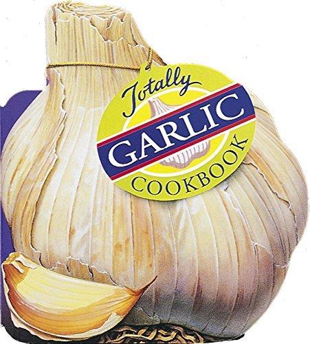 Totally Garlic Cookbook (Totally Cookbooks) Helene Siegel