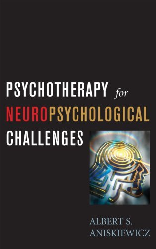Psychotherapy for Neuropsychological Challenges  by  A.S. Aniskiewicz