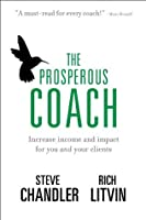 The Prosperous Coach: Increase Income & Impact for You and Your Clients Steve Chandler