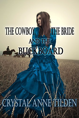 The Cowboy, the Bride and the Buckboard (Westward Wanted Book 6) Crystal Anne Tilden