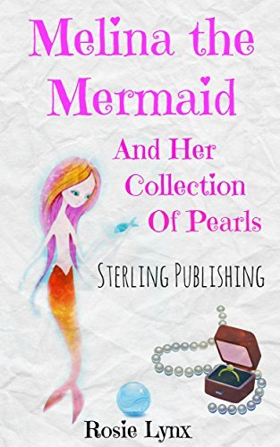 Books for Kids: Melina the Mermaid and her Collection of Pearls (Childrens Books, Kids Books, Bedtime Stories For Kids) Mermaid Book (Mermaid Stories: Kids Fantasy 1)  by  Rosie Lynx