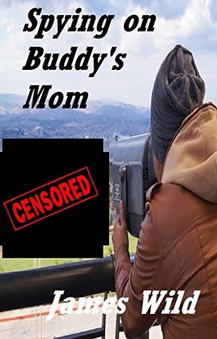 Spying on My Buddys Mom: Long-Term Fantasies, Build Up Sexual Tension, Final Release: Dreams do Come True (Nude A Do Book 4)  by  Paul Wild