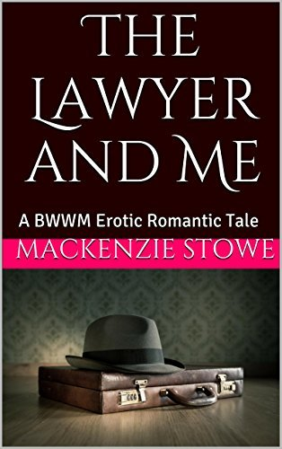 The Lawyer and Me: A BWWM Erotic Romantic Tale MacKenzie Stowe