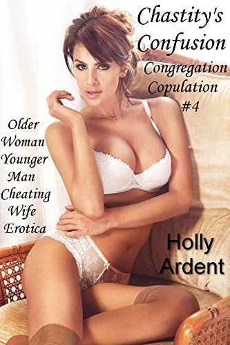Chastitys Confusion (Older Woman/Younger Man Cheating Wife Erotica) (Congregation Copulation Book 4) Holly Ardent