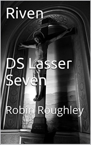 Riven DS Lasser Seven: Robin Roughley (The DS Lasser Series Book 7)  by  Robin Roughley