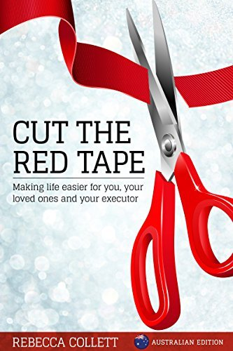 Cut the Red Tape: Making life easier for you, your loved ones and your executor. Australian Edition  by  Rebecca Collett