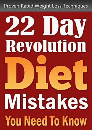 The 22-Day Revolution: The 22-Day Revolution Diet Mistakes You Need To Know (Vegetarian Cooking, Detoxes, Cleanses, Vegan, Plant Based Diet, Low Fat, Paleo Book 1) Jenny Bishop