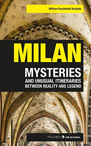 Milan: mysteries and unusual itineraries between reality and legend William Facchinetti Kerdudo