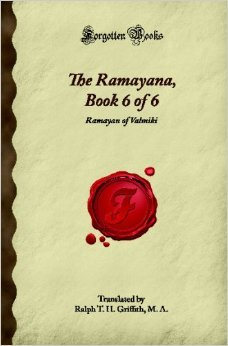 The Ramayana, Book 6 Of 6: Ramayan Of Valmiki (Forgotten Books)  by  Unknown