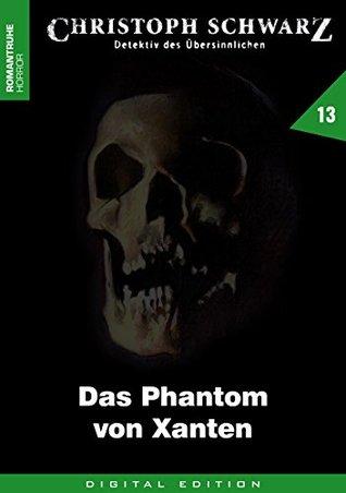 CHRISTOPH SCHWARZ 13: Das Phantom von Xanten G. Arentzen