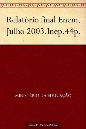 Relatório final Enem. Julho 2003.Inep.44p.  by  Ministério da Educação