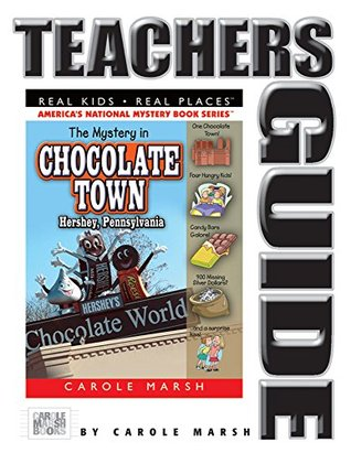 The Mystery in Chocolate Town: Hershey, Pennsylvania: Teachers Guide  by  Carole Marsh