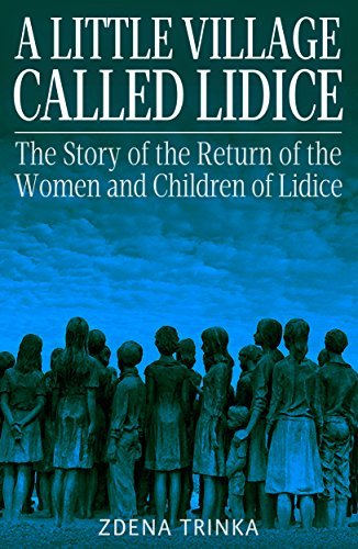 A Little Village Called Lidice: The Story of the the Return of the Women and Children of Lidice Zdena Trinka