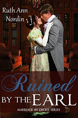 Ruined the Earl (Marriage by Deceit Book 3) by Ruth Ann Nordin