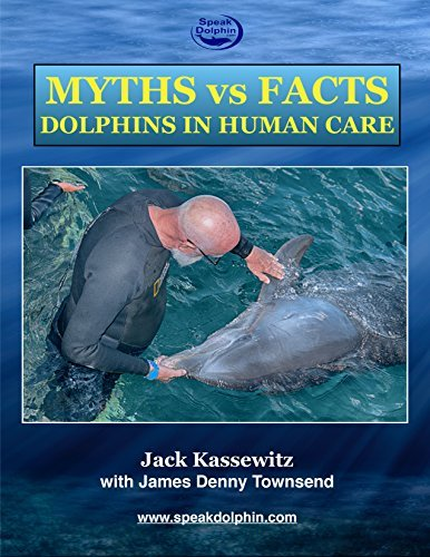 SPEAK DOLPHIN - DECIPHERING THE DOLPHIN CODE: MYTHS vs FACTS - DOLPHINS IN HUMAN CARE  by  Jack Kassewitz
