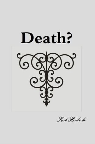 Death?  by  Kat Haebich