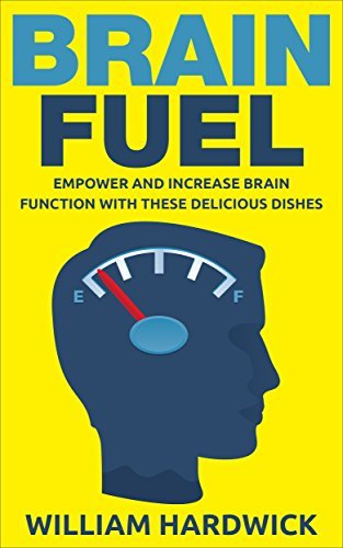 Brain Fuel: Empower and Increase Brain Function with These Delicious Dishes  by  William Hardwick