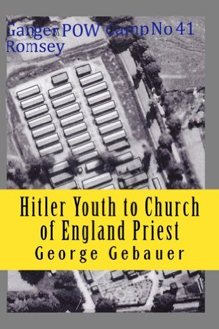 Hitler Youth to Church of England Priest: My Autobiography  by  George Gebauer
