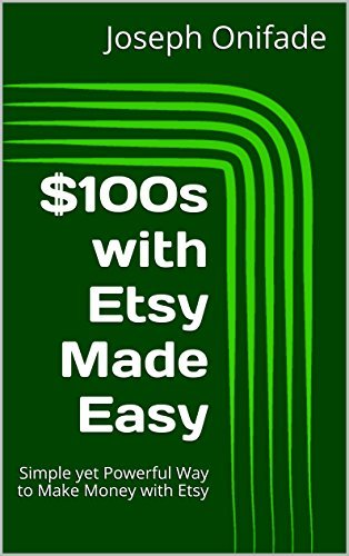 $100s with Etsy Made Easy: Simple yet Powerful Way to Make Money with Etsy  by  Joseph Onifade