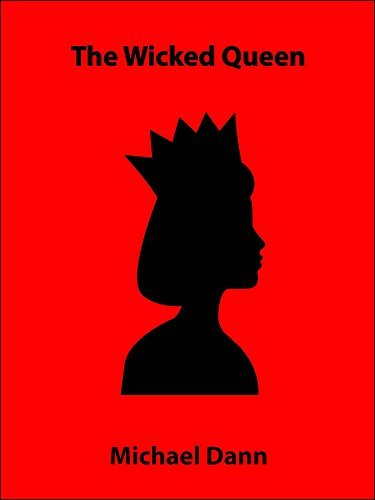 The Wicked Queen (a short story) (Cautionary Tales: Royal Short Stories Book 4)  by  Michael Dann