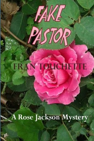 Fake Pastor (Rose Jackson Mysteries Book 1)  by  Fran Touchette