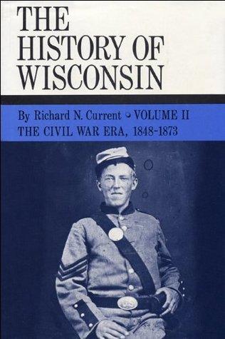 The Civil War Era, 1848-1873: History of Wisconsin, Volume II: 2  by  Richard N. Current