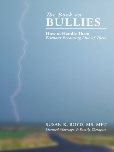 The Book On Bullies: How To Handle Them Without Becoming One Of Them  by  Susan K. Boyd MS MFT