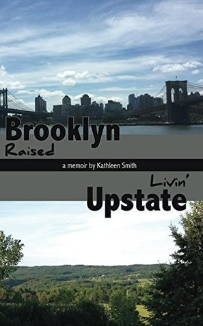 Brooklyn Raised / Livin Upstate Kathleen  Smith